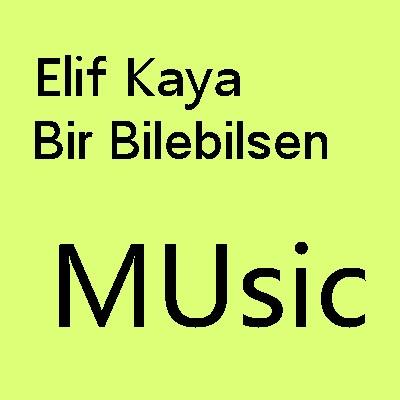 دانلود اهنگ جدید Elif Kaya به نام Bir Bilebilsen